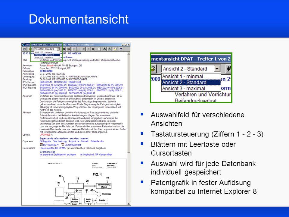 Dokumentansicht Auswahlfeld für verschiedene Ansichten Tastatursteuerung (Ziffern 1 - 2 - 3) Blättern mit Leertaste oder Cursortasten Auswahl wird für jede Datenbank individuell gespeichert Patentgrafik in fester Auflösung kompatibel zu Internet Explorer 8