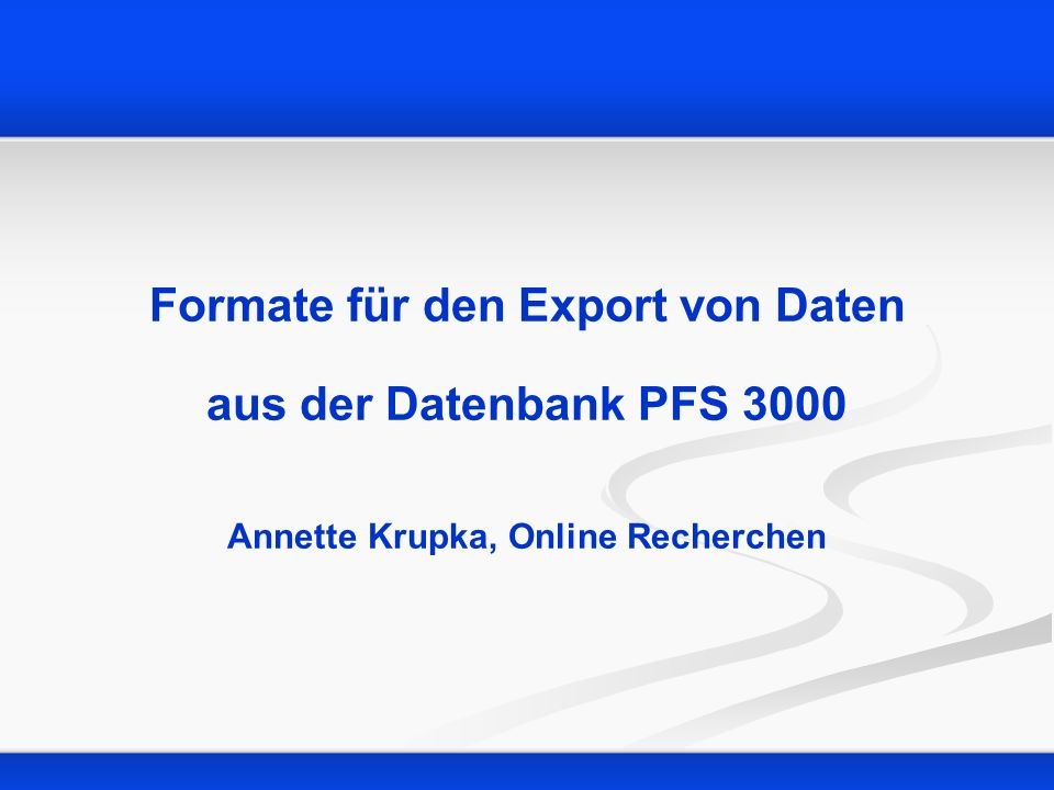 alte Exportformate als Text-Datei (*.exp) Daten (Ascii) - Standard Feldauswahl Heruntergeladene Datensätze werden als Text-Datei gespeichert Daten (Ascii) - Nummer/Bibliografie Heruntergeladene Datensätze werden als Text-Datei mit dem Trennzeichen .