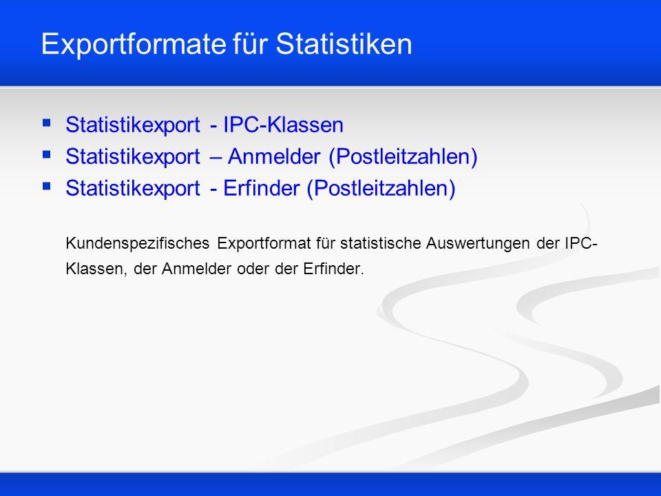 Exportformate für Statistiken Statistikexport - IPC-Klassen Statistikexport – Anmelder (Postleitzahlen) Statistikexport - Erfinder (Postleitzahlen) Kundenspezifisches Exportformat für statistische Auswertungen der IPC- Klassen, der Anmelder oder der Erfinder.