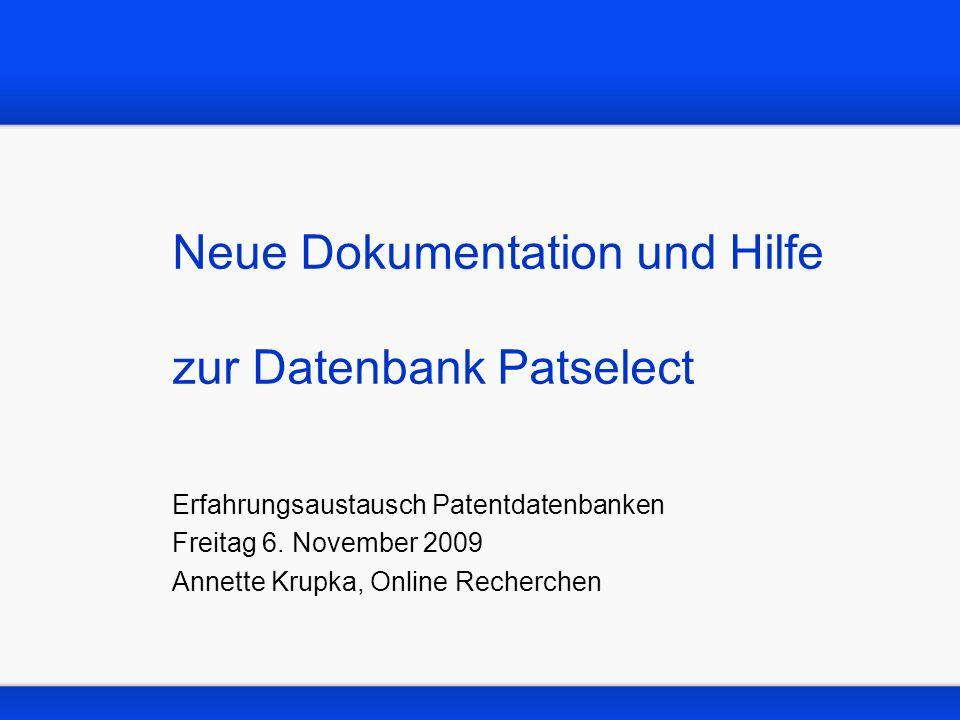 Neue Dokumentation und Hilfe zur Datenbank Patselect Erfahrungsaustausch Patentdatenbanken Freitag 6. November 2009 Annette Krupka, Online Recherchen