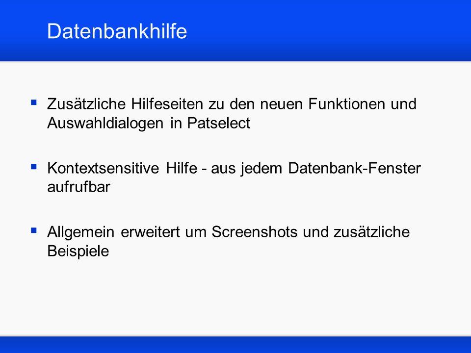 Datenbankhilfe Zusätzliche Hilfeseiten zu den neuen Funktionen und Auswahldialogen in Patselect Kontextsensitive Hilfe - aus jedem Datenbank-Fenster a