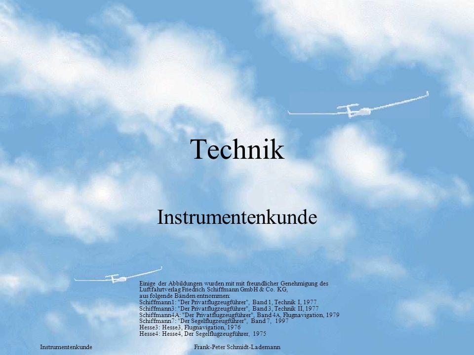 Instrumentenkunde Frank-Peter Schmidt-Lademann Technik Instrumentenkunde Einige der Abbildungen wurden mit mit freundlicher Genehmigung des Luftfahrtv