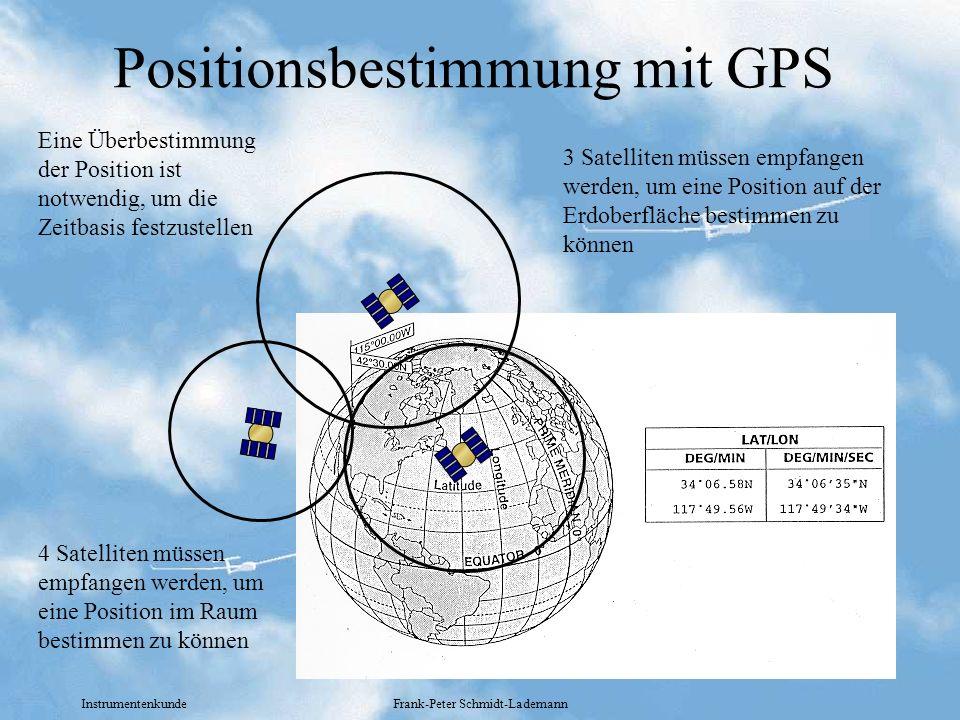 Instrumentenkunde Frank-Peter Schmidt-Lademann Positionsbestimmung mit GPS 3 Satelliten müssen empfangen werden, um eine Position auf der Erdoberfläch