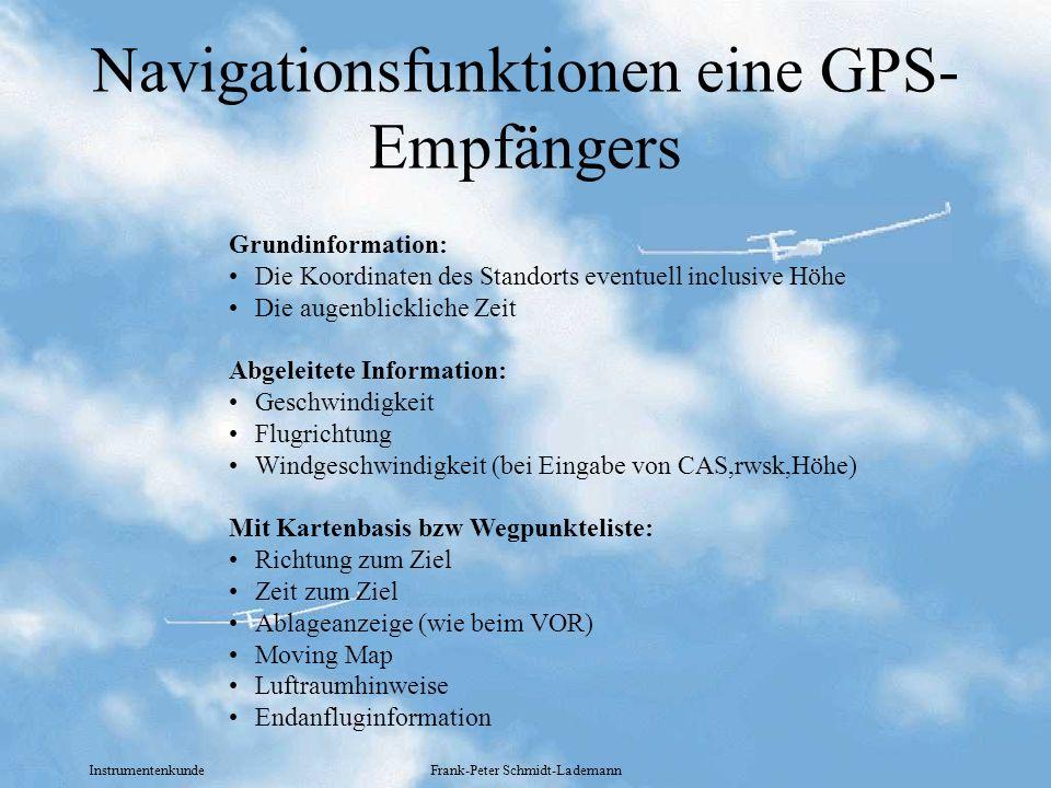 Instrumentenkunde Frank-Peter Schmidt-Lademann Navigationsfunktionen eine GPS- Empfängers Grundinformation: Die Koordinaten des Standorts eventuell in