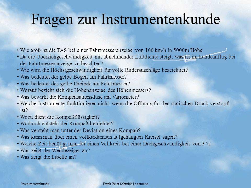 Instrumentenkunde Frank-Peter Schmidt-Lademann Fragen zur Instrumentenkunde Wie groß ist die TAS bei einer Fahrtmesseranzeige von 100 km/h in 5000m Hö