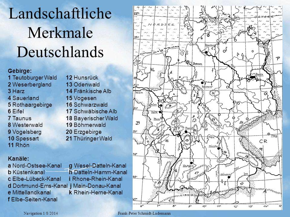 Navigation 1/8/2014Frank-Peter Schmidt-Lademann Landschaftliche Merkmale Deutschlands Gebirge: 1 Teutoburger Wald12 Hunsrück 2 Weserbergland13 Odenwal