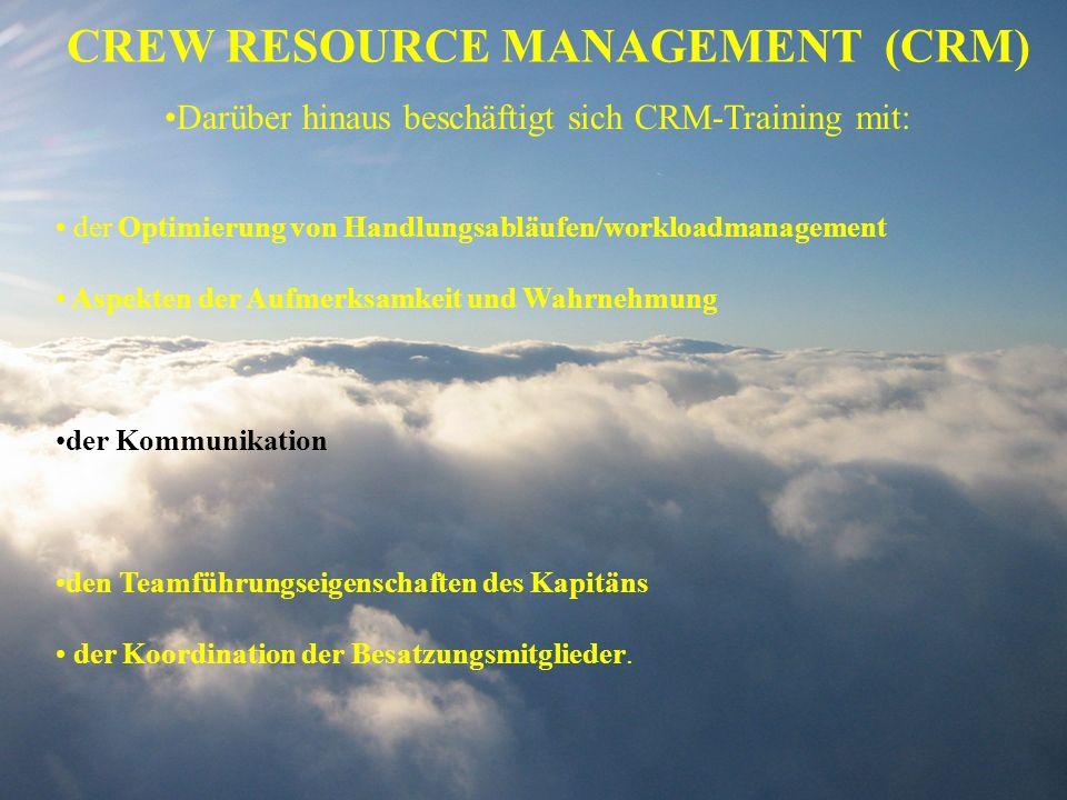 CREW RESOURCE MANAGEMENT (CRM) Darüber hinaus beschäftigt sich CRM-Training mit: der Optimierung von Handlungsabläufen/workloadmanagement Aspekten der