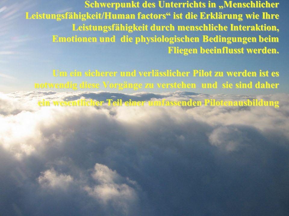 Ziel des human factors Trainings: - Optimierung der menschlichen Leistungsfähigkeit - Reduktion menschlicher Fehler verstehen, wie Körper und Geist un
