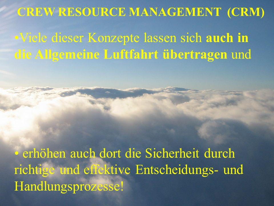 CREW RESOURCE MANAGEMENT (CRM) Viele dieser Konzepte lassen sich auch in die Allgemeine Luftfahrt übertragen und erhöhen auch dort die Sicherheit durc
