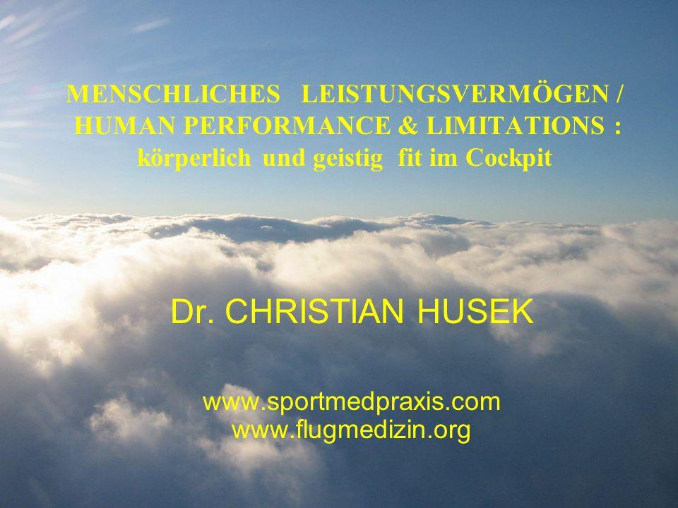 MENSCHLICHES LEISTUNGSVERMÖGEN / HUMAN PERFORMANCE & LIMITATIONS : körperlich und geistig fit im Cockpit Dr. CHRISTIAN HUSEK www.sportmedpraxis.com ww