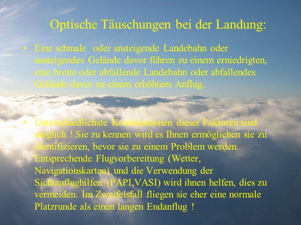 Optische Täuschungen bei der Landung: Eine schmale oder ansteigende Landebahn oder ansteigendes Gelände davor führen zu einem erniedrigten, eine breit
