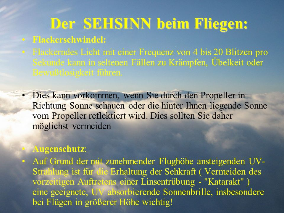 Der SEHSINN beim Fliegen: Flackerschwindel: Flackerndes Licht mit einer Frequenz von 4 bis 20 Blitzen pro Sekunde kann in seltenen Fällen zu Krämpfen,