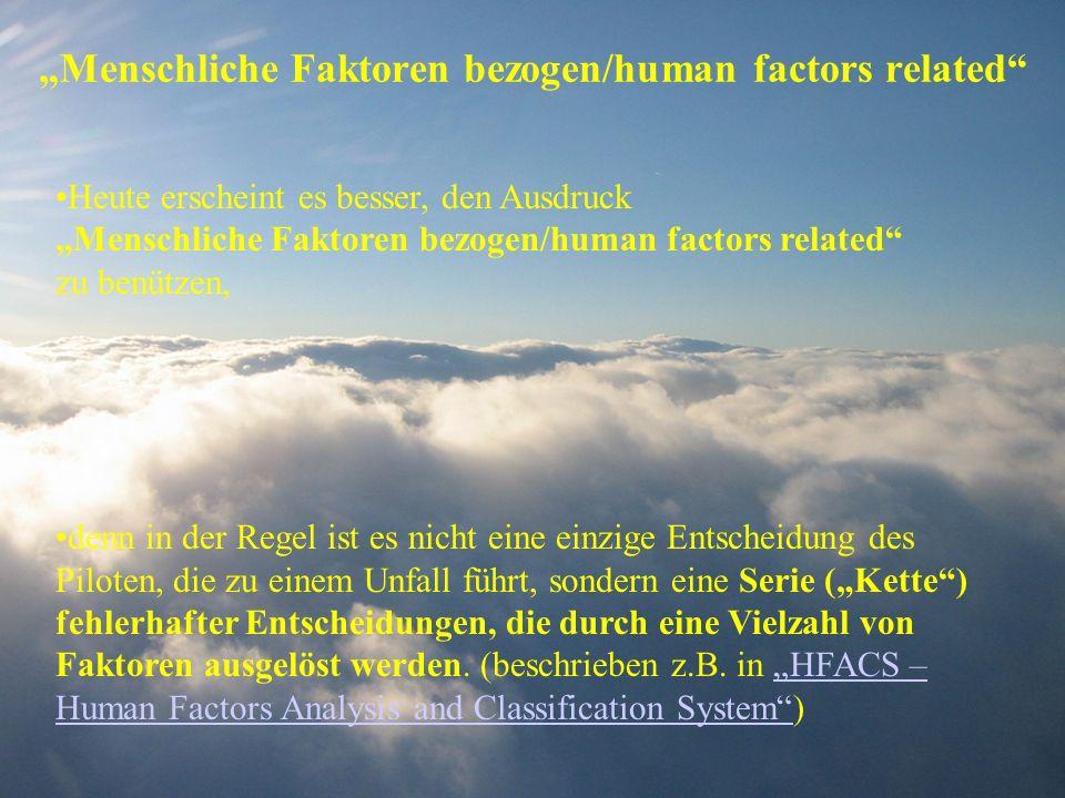 Menschliche Faktoren bezogen/human factors related Heute erscheint es besser, den Ausdruck Menschliche Faktoren bezogen/human factors related zu benüt