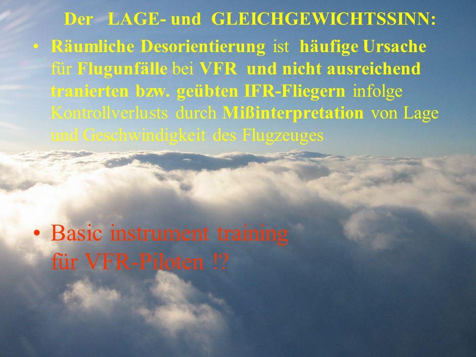 Der LAGE- und GLEICHGEWICHTSSINN: Räumliche Desorientierung ist häufige Ursache für Flugunfälle bei VFR und nicht ausreichend tranierten bzw. geübten
