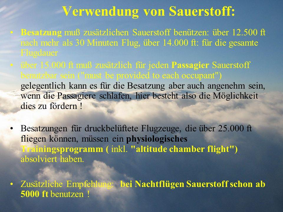 Verwendung von Sauerstoff: Besatzung muß zusätzlichen Sauerstoff benützen: über 12.500 ft nach mehr als 30 Minuten Flug, über 14.000 ft: für die gesam