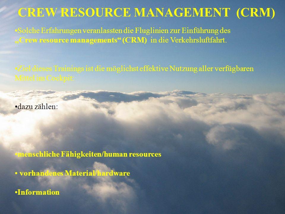 CREW RESOURCE MANAGEMENT (CRM) Solche Erfahrungen veranlassten die Fluglinien zur Einführung des Crew resource managements (CRM) in die Verkehrsluftfa