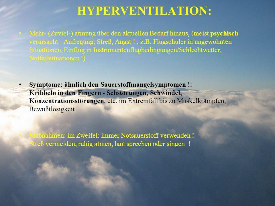 HYPERVENTILATION: Mehr- (Zuviel-) atmung über den aktuellen Bedarf hinaus, (meist psychisch verursacht - Aufregung, Streß, Angst !, z.B. Flugschüler i