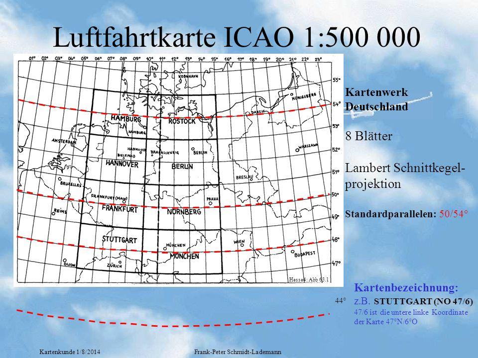 Kartenkunde 1/8/2014Frank-Peter Schmidt-Lademann Luftfahrtkarte ICAO 1:500 000 44° Kartenwerk Deutschland 8 Blätter Lambert Schnittkegel- projektion S