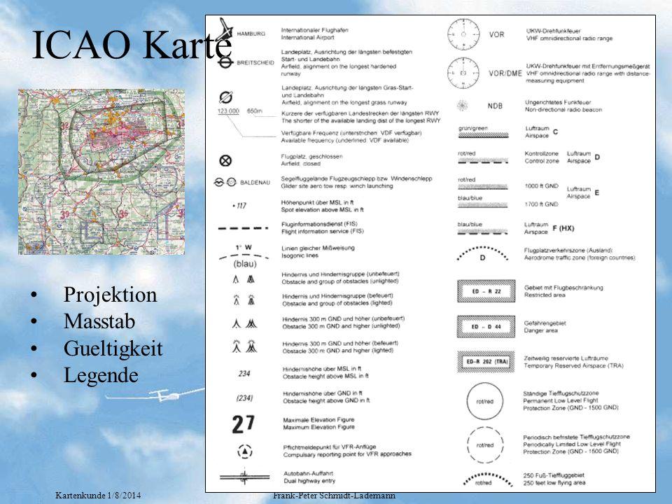 Kartenkunde 1/8/2014Frank-Peter Schmidt-Lademann ICAO Karte Projektion Masstab Gueltigkeit Legende