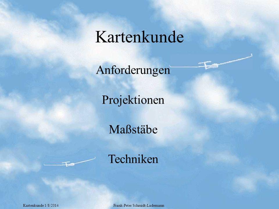 Kartenkunde 1/8/2014Frank-Peter Schmidt-Lademann Kartenkunde Anforderungen Projektionen Maßstäbe Techniken