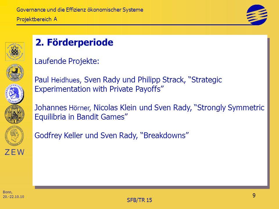Governance und die Effizienz ökonomischer Systeme Projektbereich Bonn, 20.-22.10.10 SFB/TR 15 9 2.