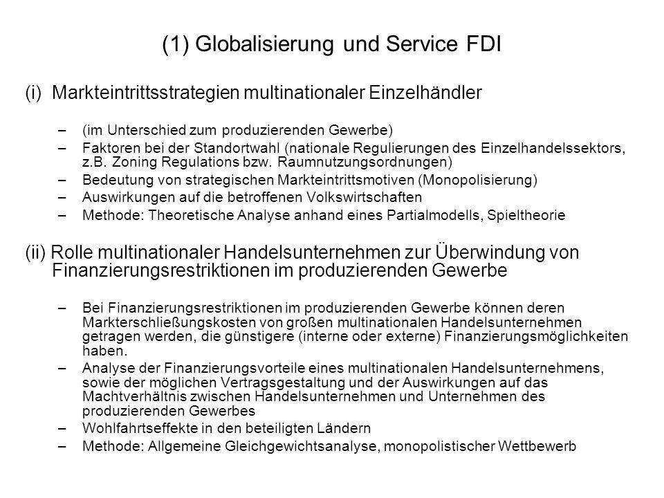 (1) Globalisierung und Service FDI (i)Markteintrittsstrategien multinationaler Einzelhändler –(im Unterschied zum produzierenden Gewerbe) –Faktoren be