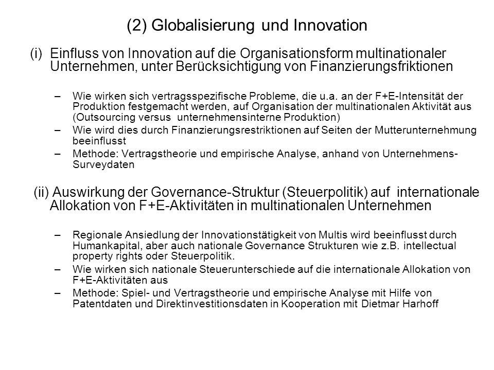 (2) Globalisierung und Innovation (iii) Einfluss der Globalisierung auf Innovation, unter Berücksichtigung von Finanzierungsfriktionen –Wie wirkt sich Globalisierung auf Innovation (Produktivität, Produktvielfalt, Produktqualität, Marktstruktur) aus –Welche Rolle spielt dabei die Finanzierbarkeit von Innovationen.