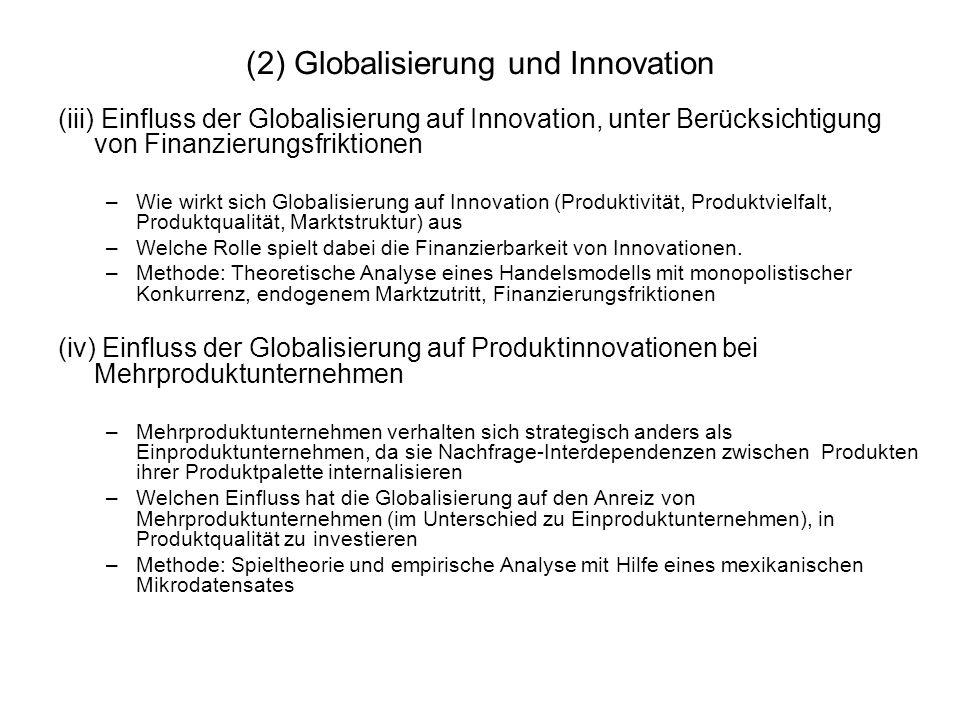 (2) Globalisierung und Innovation (iii) Einfluss der Globalisierung auf Innovation, unter Berücksichtigung von Finanzierungsfriktionen –Wie wirkt sich