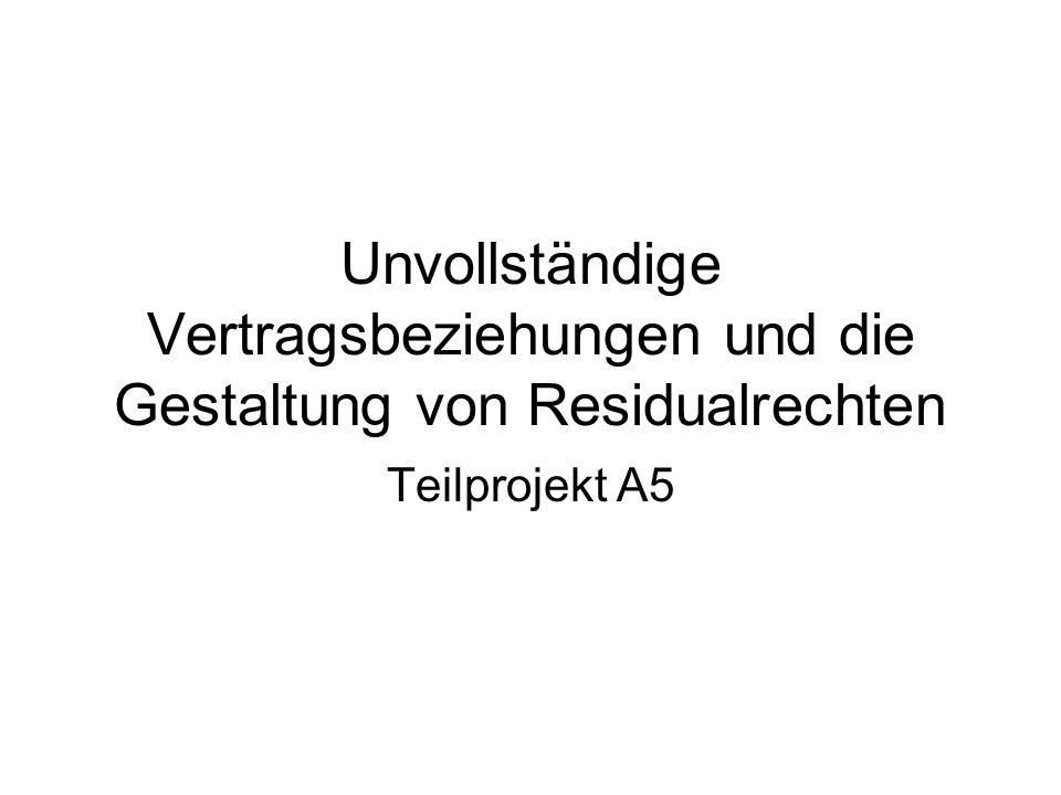 Unvollständige Vertragsbeziehungen und die Gestaltung von Residualrechten Teilprojekt A5