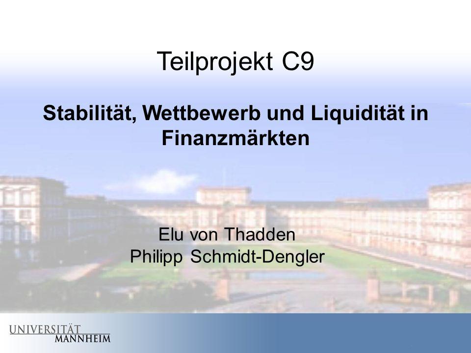 SFB-TR, C9 1 Teilprojekt C9 Stabilität, Wettbewerb und Liquidität in Finanzmärkten Elu von Thadden Philipp Schmidt-Dengler