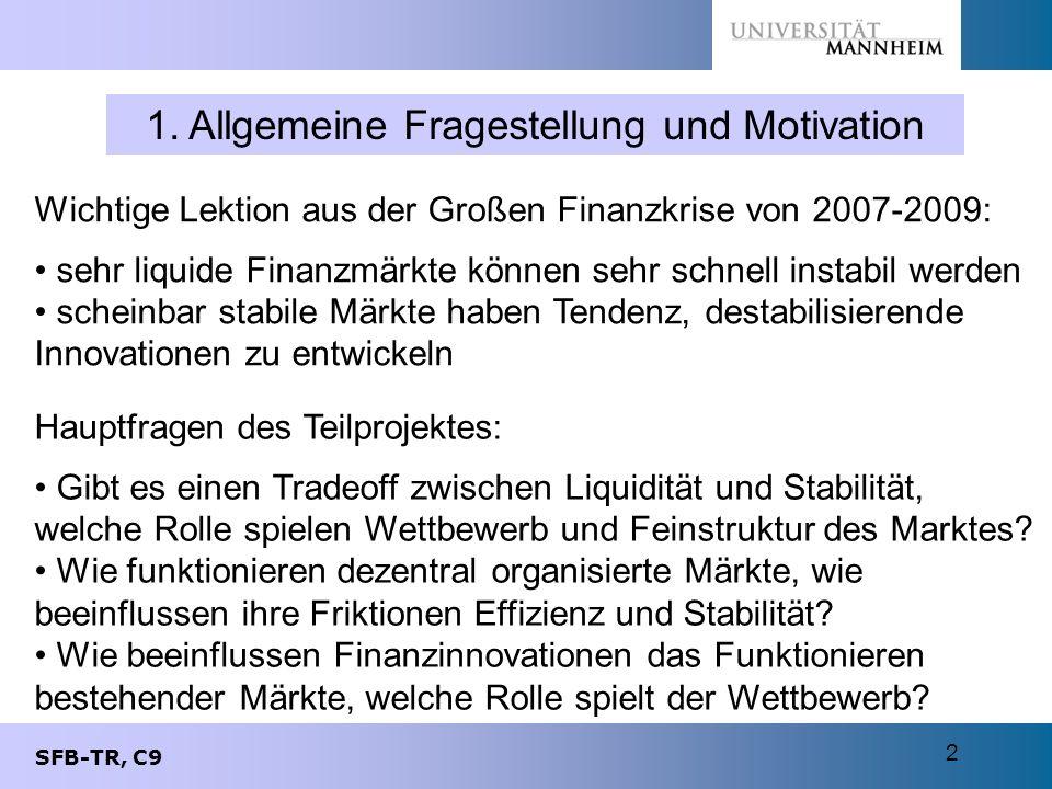 SFB-TR, C9 2 1. Allgemeine Fragestellung und Motivation Wichtige Lektion aus der Großen Finanzkrise von 2007-2009: sehr liquide Finanzmärkte können se