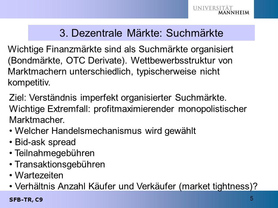SFB-TR, C9 5 3. Dezentrale Märkte: Suchmärkte Ziel: Verständnis imperfekt organisierter Suchmärkte. Wichtige Extremfall: profitmaximierender monopolis