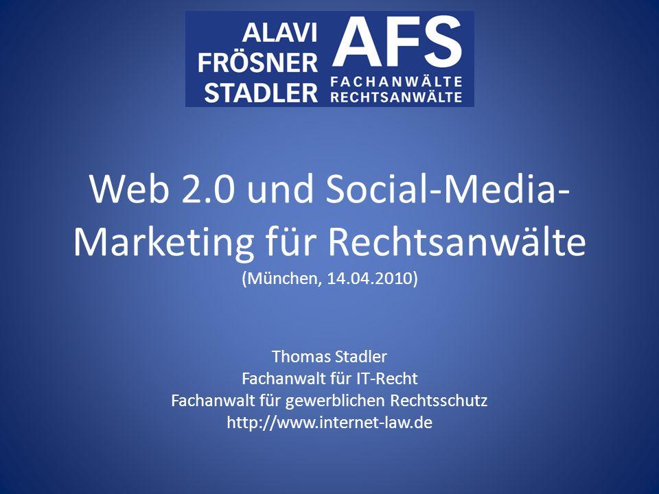 Web 2.0 und Social-Media- Marketing für Rechtsanwälte (München, 14.04.2010) Thomas Stadler Fachanwalt für IT-Recht Fachanwalt für gewerblichen Rechtss