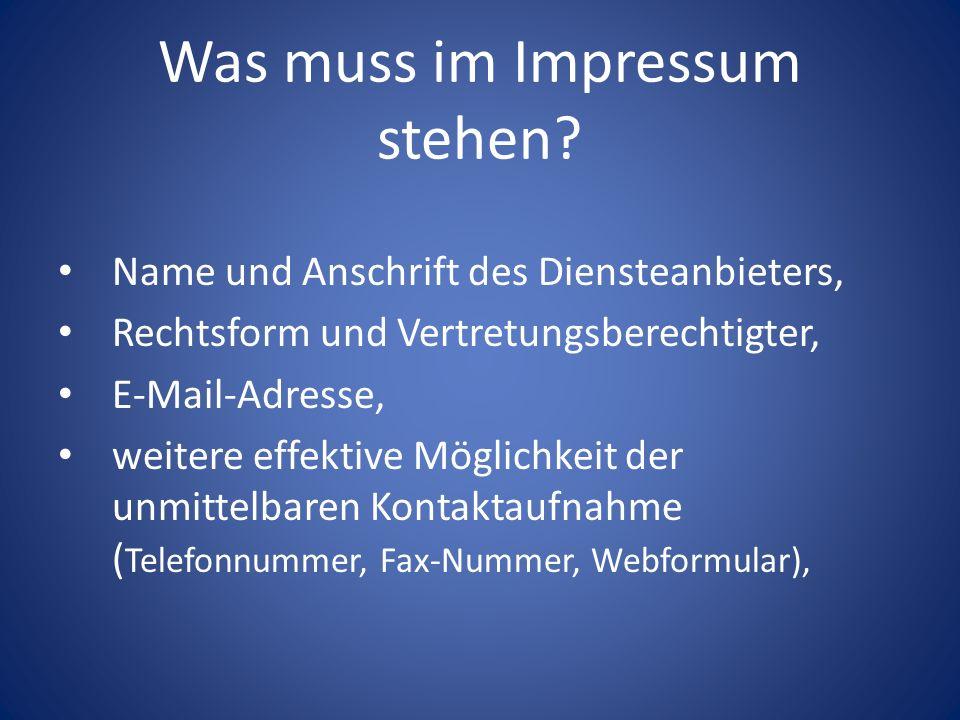 Was muss im Impressum stehen? Name und Anschrift des Diensteanbieters, Rechtsform und Vertretungsberechtigter, E-Mail-Adresse, weitere effektive Mögli