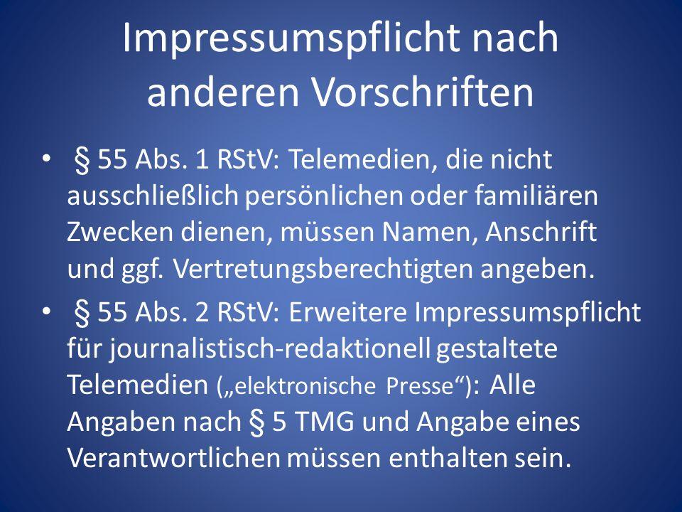 Impressumspflicht nach anderen Vorschriften § 55 Abs. 1 RStV: Telemedien, die nicht ausschließlich persönlichen oder familiären Zwecken dienen, müssen