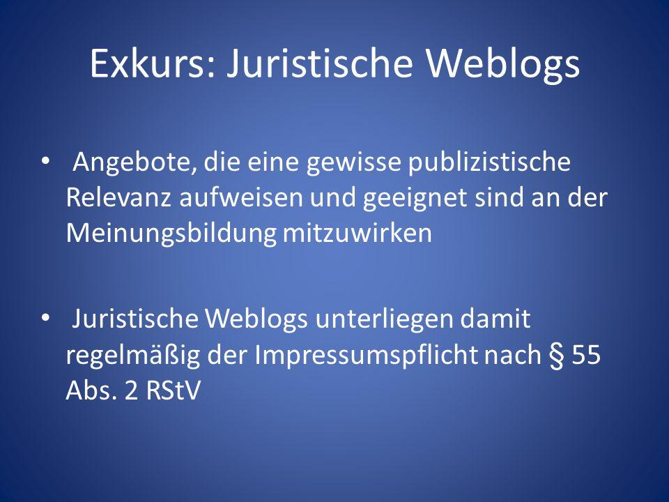 Exkurs: Juristische Weblogs Angebote, die eine gewisse publizistische Relevanz aufweisen und geeignet sind an der Meinungsbildung mitzuwirken Juristis