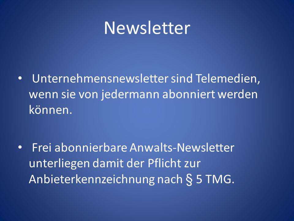 Newsletter Unternehmensnewsletter sind Telemedien, wenn sie von jedermann abonniert werden können. Frei abonnierbare Anwalts-Newsletter unterliegen da