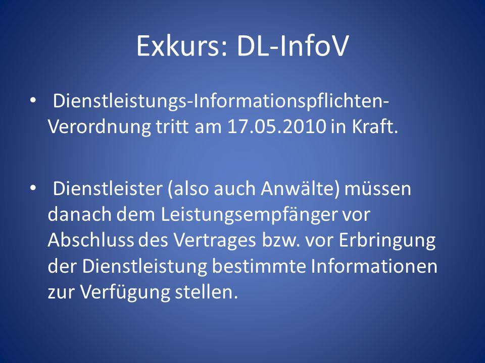 Exkurs: DL-InfoV Dienstleistungs-Informationspflichten- Verordnung tritt am 17.05.2010 in Kraft. Dienstleister (also auch Anwälte) müssen danach dem L