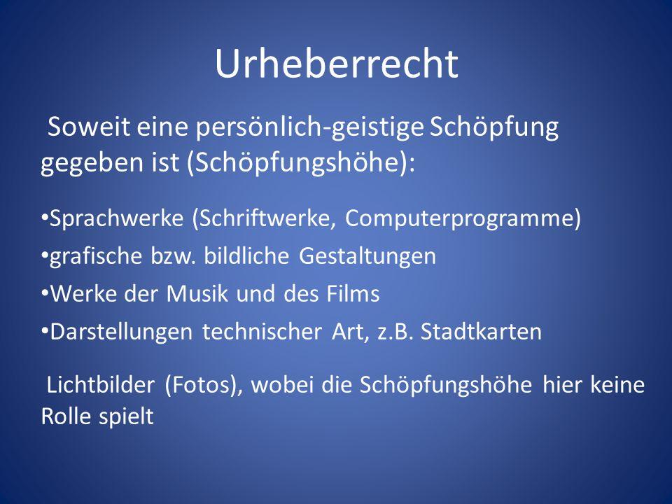 Urheberrecht Soweit eine persönlich-geistige Schöpfung gegeben ist (Schöpfungshöhe): Sprachwerke (Schriftwerke, Computerprogramme) grafische bzw. bild
