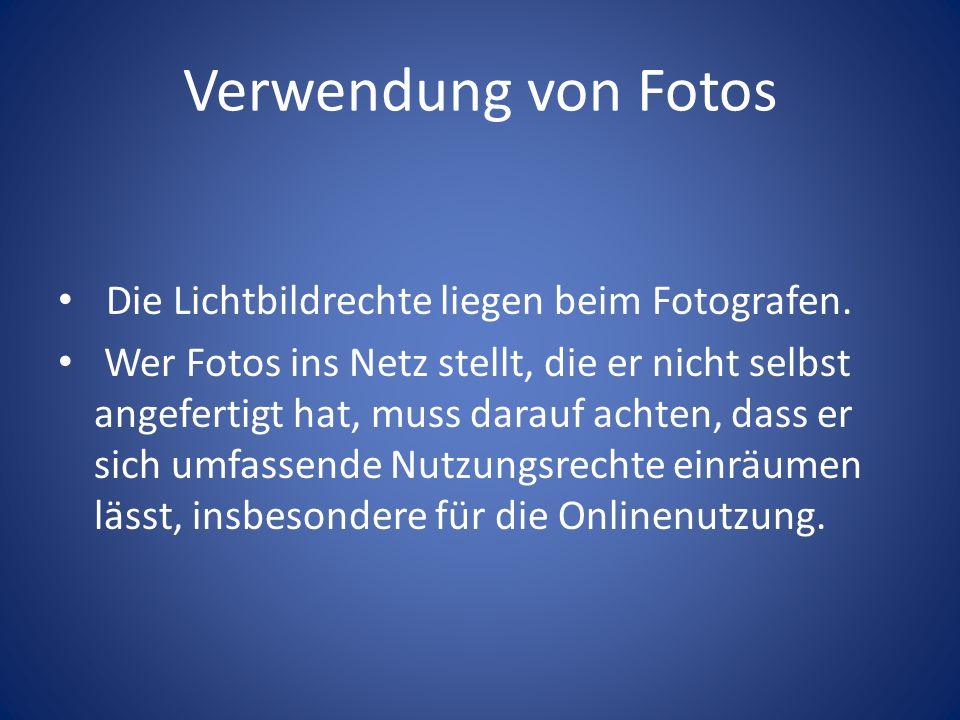 Verwendung von Fotos Die Lichtbildrechte liegen beim Fotografen. Wer Fotos ins Netz stellt, die er nicht selbst angefertigt hat, muss darauf achten, d