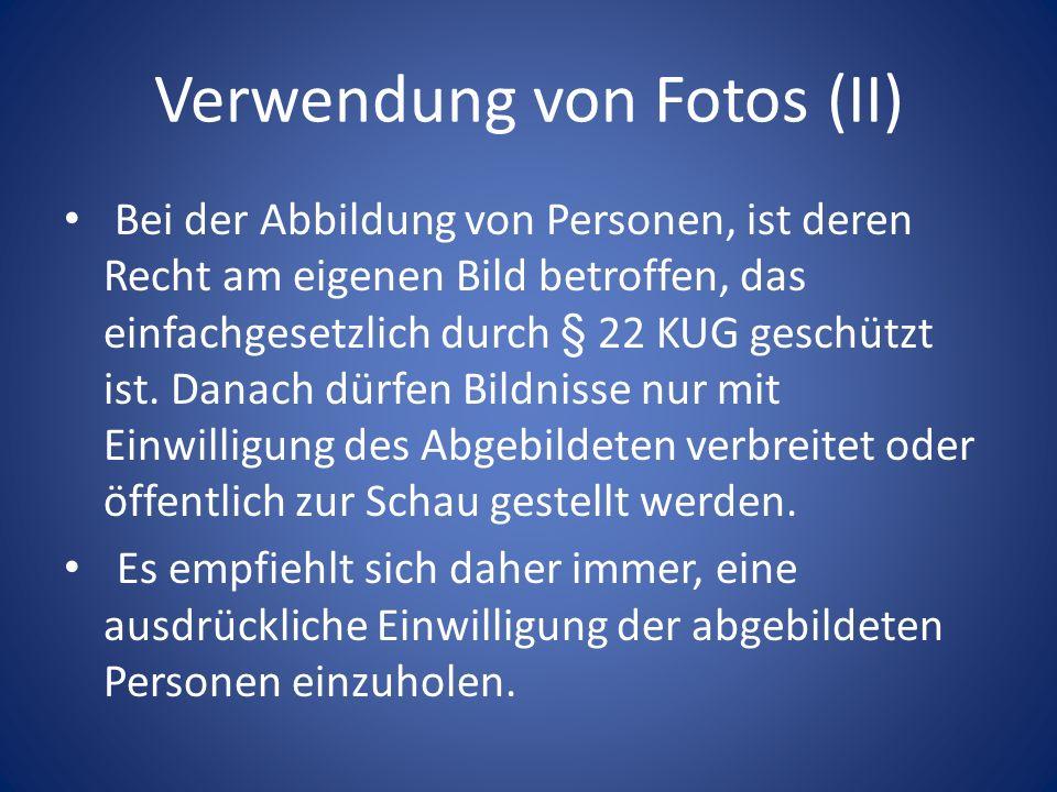 Verwendung von Fotos (II) Bei der Abbildung von Personen, ist deren Recht am eigenen Bild betroffen, das einfachgesetzlich durch § 22 KUG geschützt is