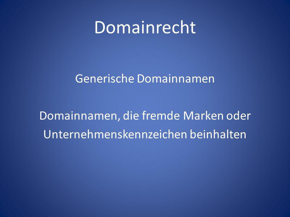 Domainrecht Generische Domainnamen Domainnamen, die fremde Marken oder Unternehmenskennzeichen beinhalten