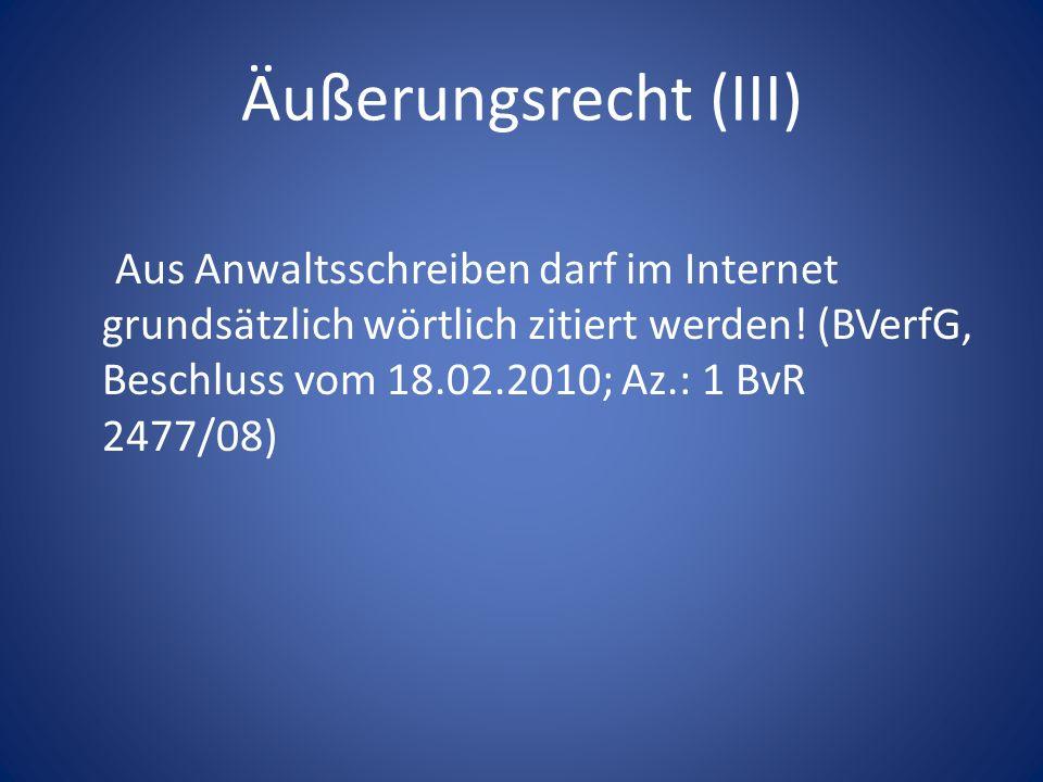 Äußerungsrecht (III) Aus Anwaltsschreiben darf im Internet grundsätzlich wörtlich zitiert werden! (BVerfG, Beschluss vom 18.02.2010; Az.: 1 BvR 2477/0