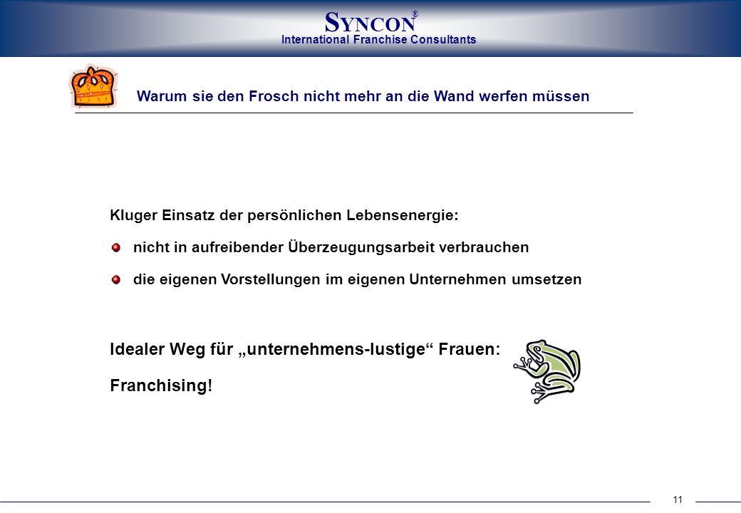 International Franchise Consultants S YNCON ® 11 Warum sie den Frosch nicht mehr an die Wand werfen müssen Kluger Einsatz der persönlichen Lebensenerg