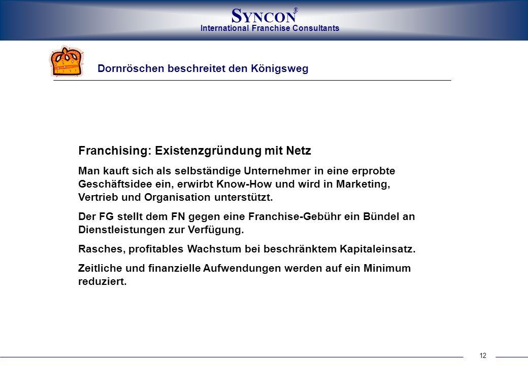 International Franchise Consultants S YNCON ® 12 Dornröschen beschreitet den Königsweg Franchising: Existenzgründung mit Netz Man kauft sich als selbs