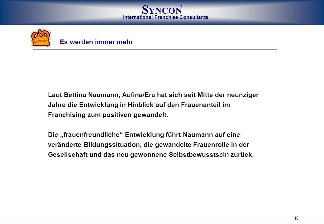 International Franchise Consultants S YNCON ® 18 Es werden immer mehr Laut Bettina Naumann, Aufina/Era hat sich seit Mitte der neunziger Jahre die Ent