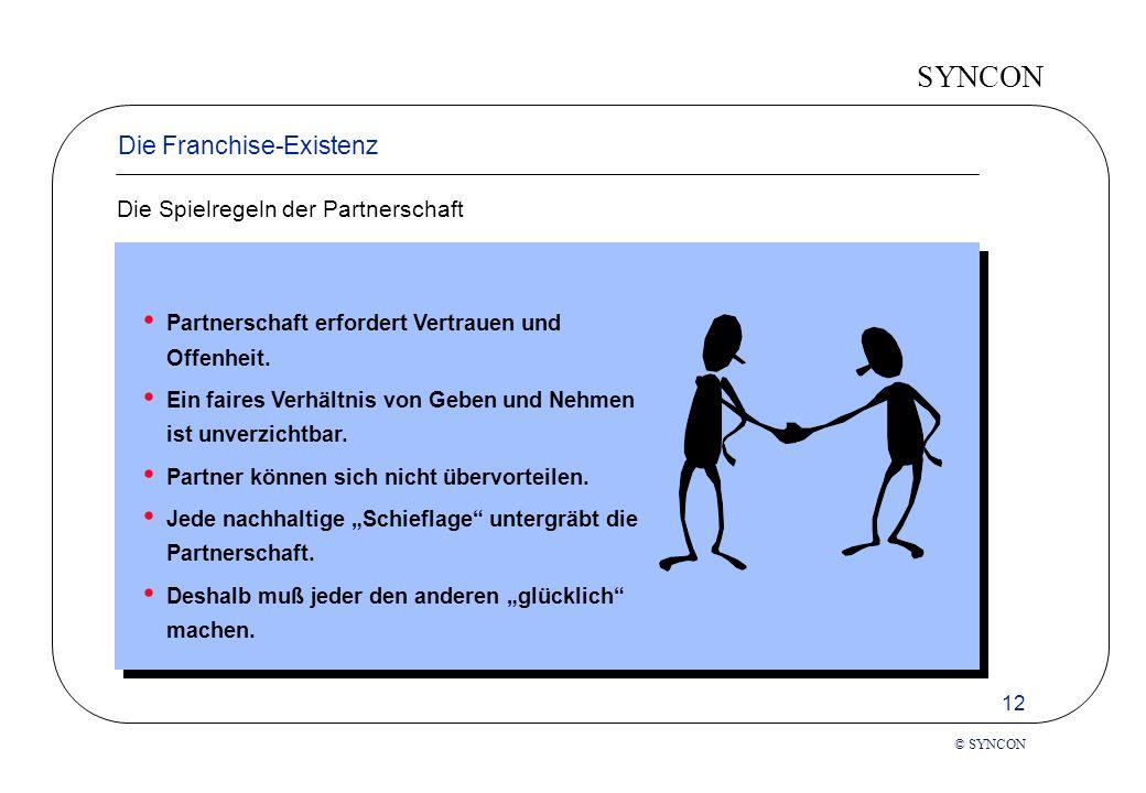 SYNCON 12 © SYNCON Die Franchise-Existenz Die Spielregeln der Partnerschaft Partnerschaft erfordert Vertrauen und Offenheit.