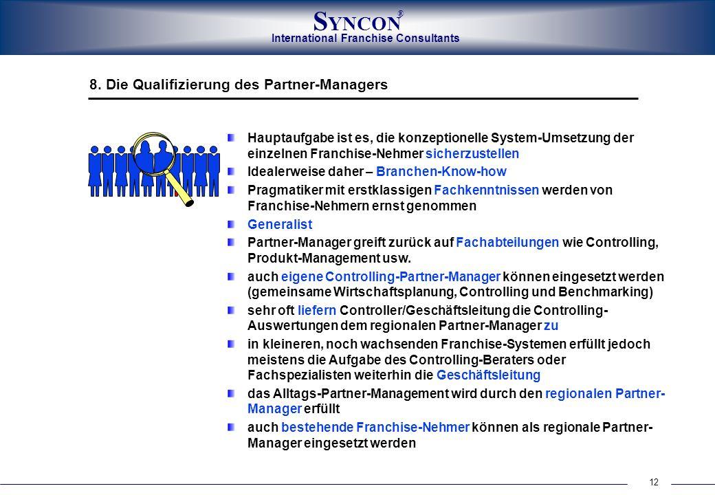 12 International Franchise Consultants S YNCON ® Hauptaufgabe ist es, die konzeptionelle System-Umsetzung der einzelnen Franchise-Nehmer sicherzustell