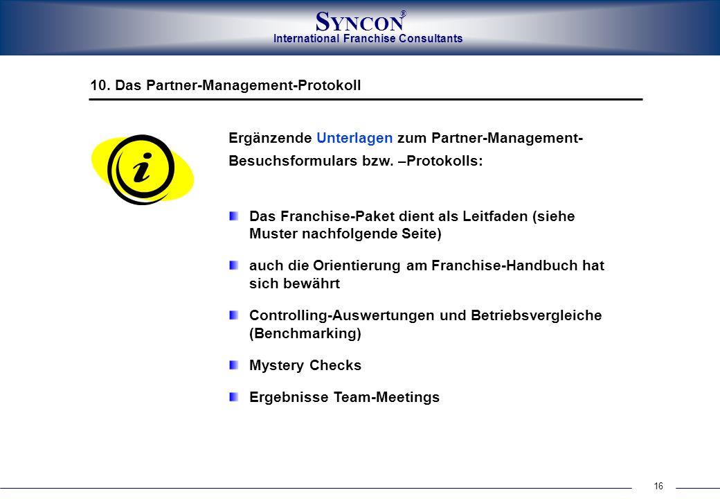 16 International Franchise Consultants S YNCON ® 10. Das Partner-Management-Protokoll Das Franchise-Paket dient als Leitfaden (siehe Muster nachfolgen