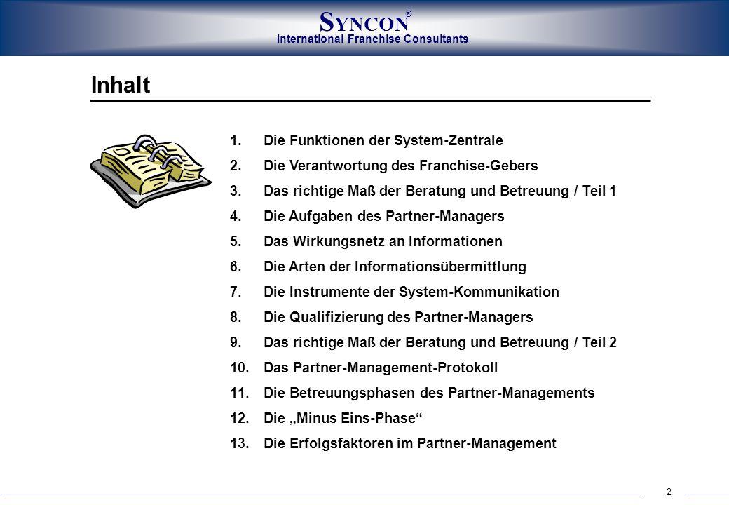 2 International Franchise Consultants S YNCON ® 1.Die Funktionen der System-Zentrale 2.Die Verantwortung des Franchise-Gebers 3.Das richtige Maß der B